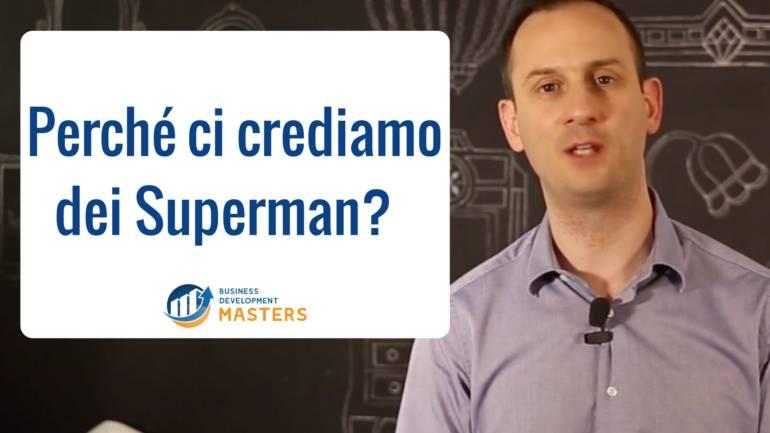 Perché ci crediamo dei Superman